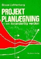 Projekt planlægning i en foranderlig verden - Steen Lichtenberg